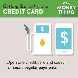 Open one credit card and use it for small, regular payments