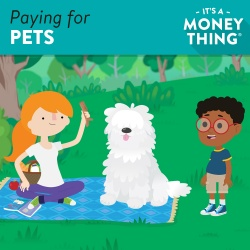 Paying for Pets - It's a Money Thing Lesson #43